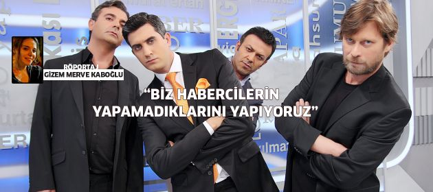 """""""BİZ HABERCİLERİN YAPAMADIKLARINI YAPIYORUZ"""""""