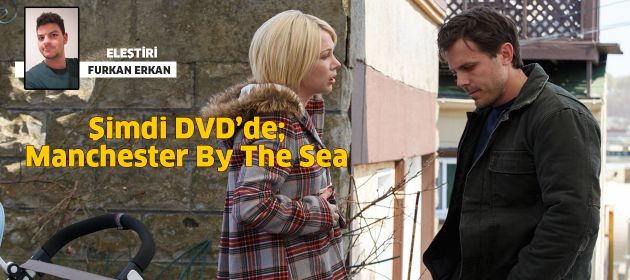 ŞİMDİ DVD'DE: MANCHESTER BY THE SEA!